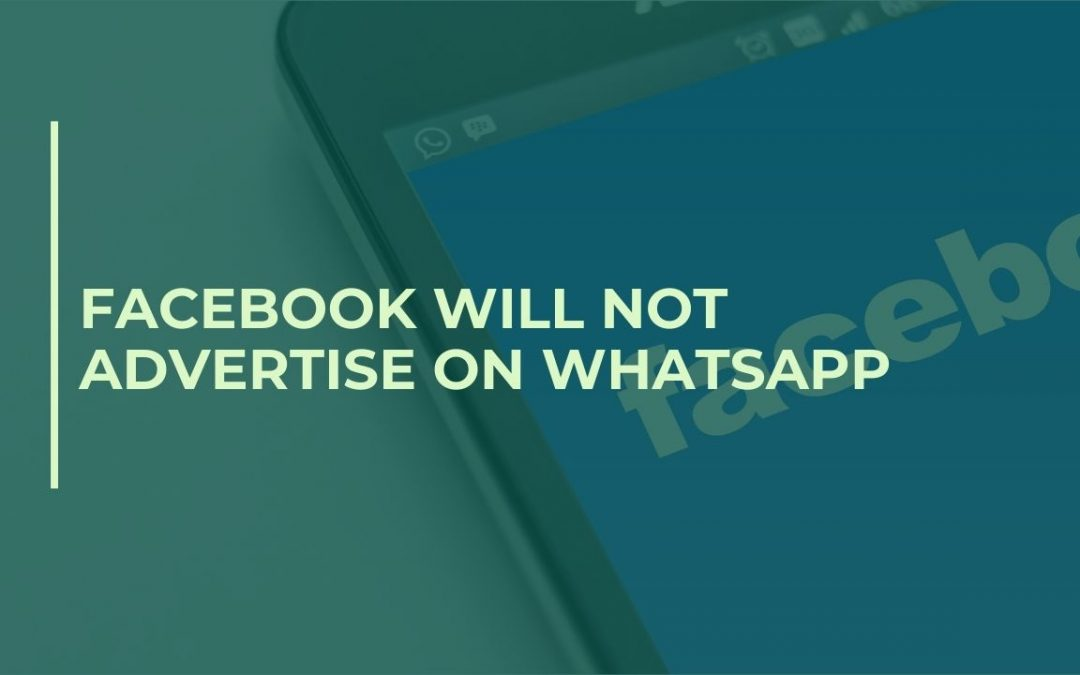 Facebook will not advertise on WhatsApp