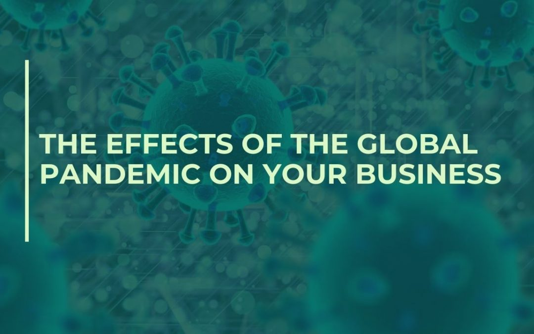 The effects of the global pandemic on your business