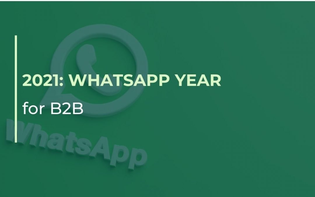 2021, the year of WhatsApp for B2B.