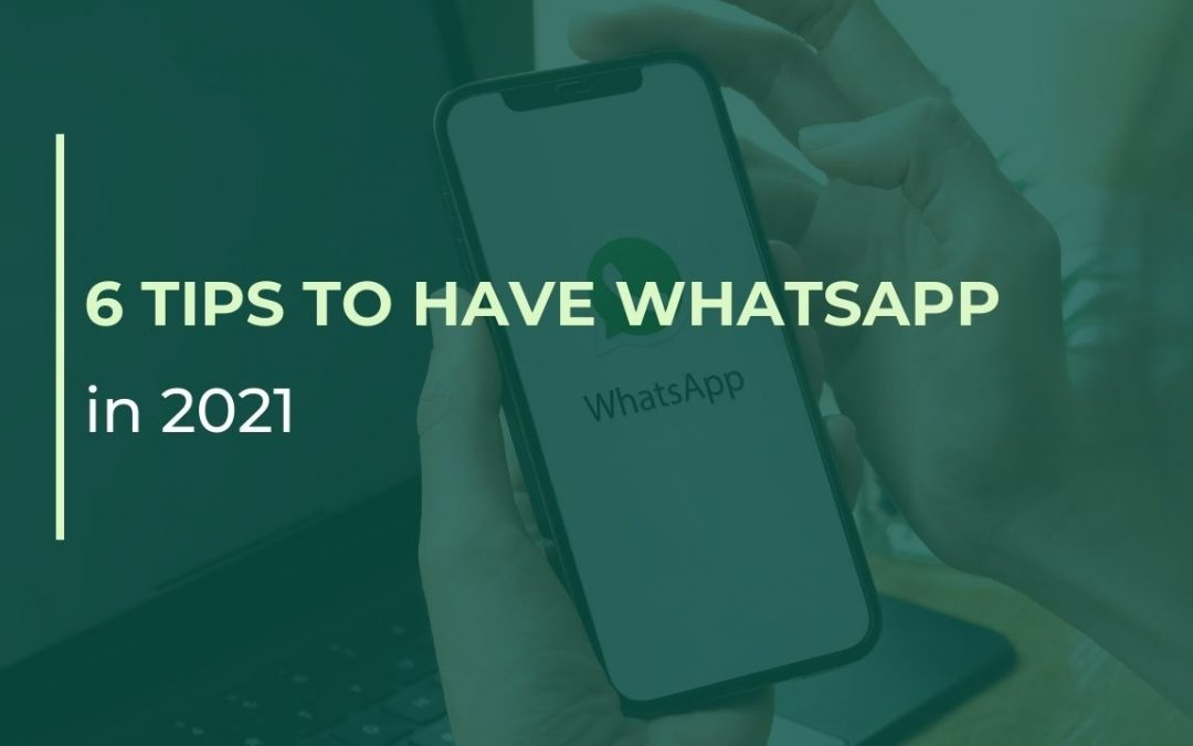 6 tips to have WhatsApp in 2021