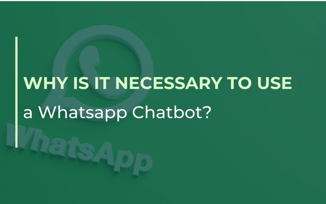 Why is it necessary to use a WhatsApp Chatbot?