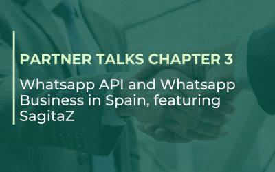 Partner Talks chapter 3: WhatsApp API and Whatsapp Business in Spain, featuring SagitaZ