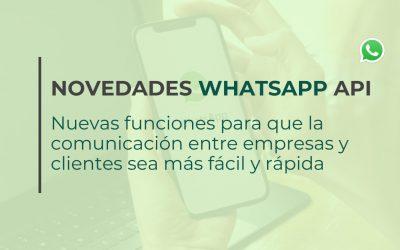 Novedades WhatsApp API: Nuevas funciones para que la comunicación entre empresas y sus clientes sea más fácil y rápida