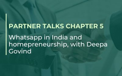 Partner Talks chapter 5: WhatsApp in India and homepreneurship, with Deepa Govind